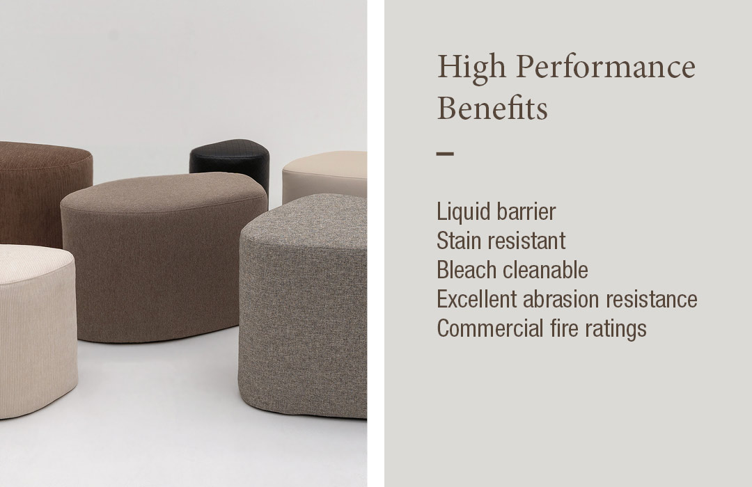 High Performance Benefits: Liquid barrier, stain resistant, bleach cleanable, excellent abrasion resistance, commercial fire ratings